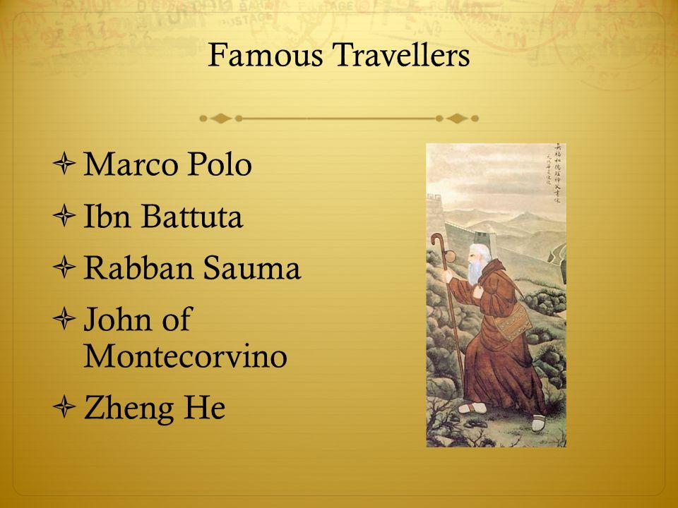 Famous Travellers  Marco Polo  Ibn Battuta  Rabban Sauma  John of Montecorvino  Zheng He