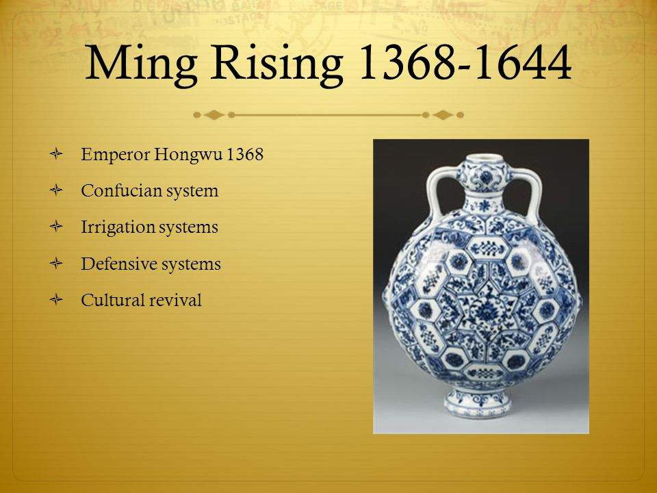 Ming Rising 1368-1644  Emperor Hongwu 1368  Confucian system  Irrigation systems  Defensive systems  Cultural revival