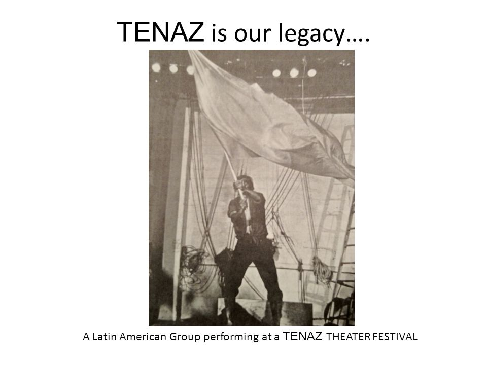 TENAZ is our legacy…. A Latin American Group performing at a TENAZ THEATER FESTIVAL