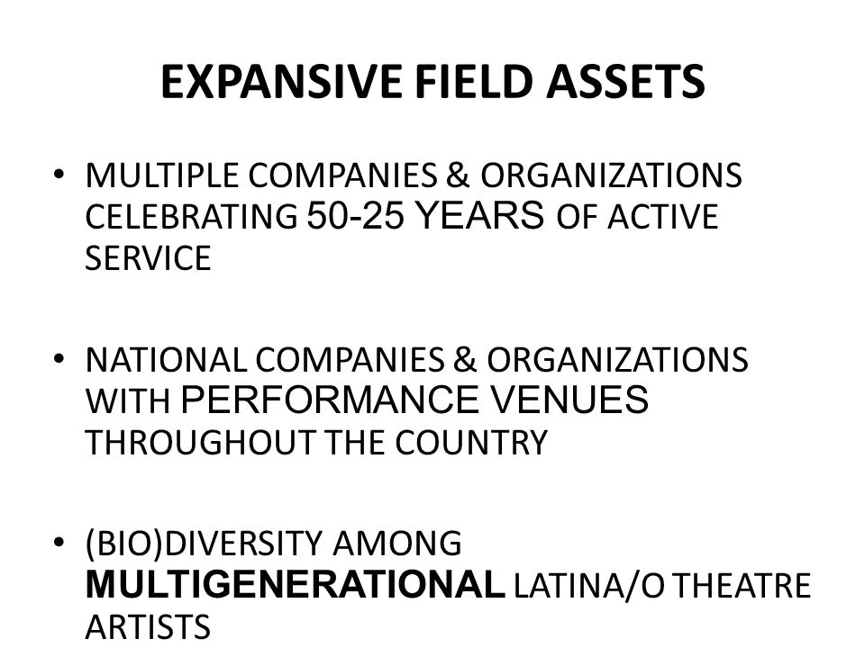 EXPANSIVE FIELD ASSETS MULTIPLE COMPANIES & ORGANIZATIONS CELEBRATING 50-25 YEARS OF ACTIVE SERVICE NATIONAL COMPANIES & ORGANIZATIONS WITH PERFORMANC