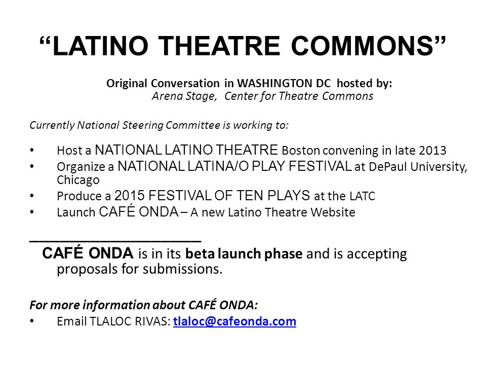 """""""LATINO THEATRE COMMONS"""" Original Conversation in WASHINGTON DC hosted by: Arena Stage, Center for Theatre Commons Currently National Steering Committ"""