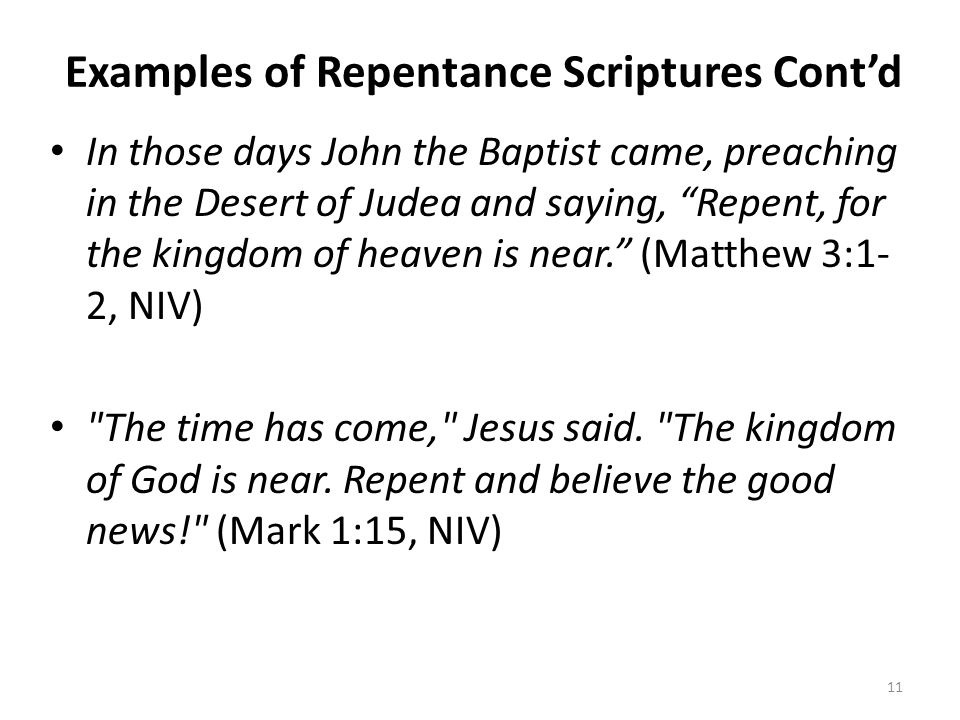 "Examples of Repentance Scriptures Cont'd In those days John the Baptist came, preaching in the Desert of Judea and saying, ""Repent, for the kingdom of"