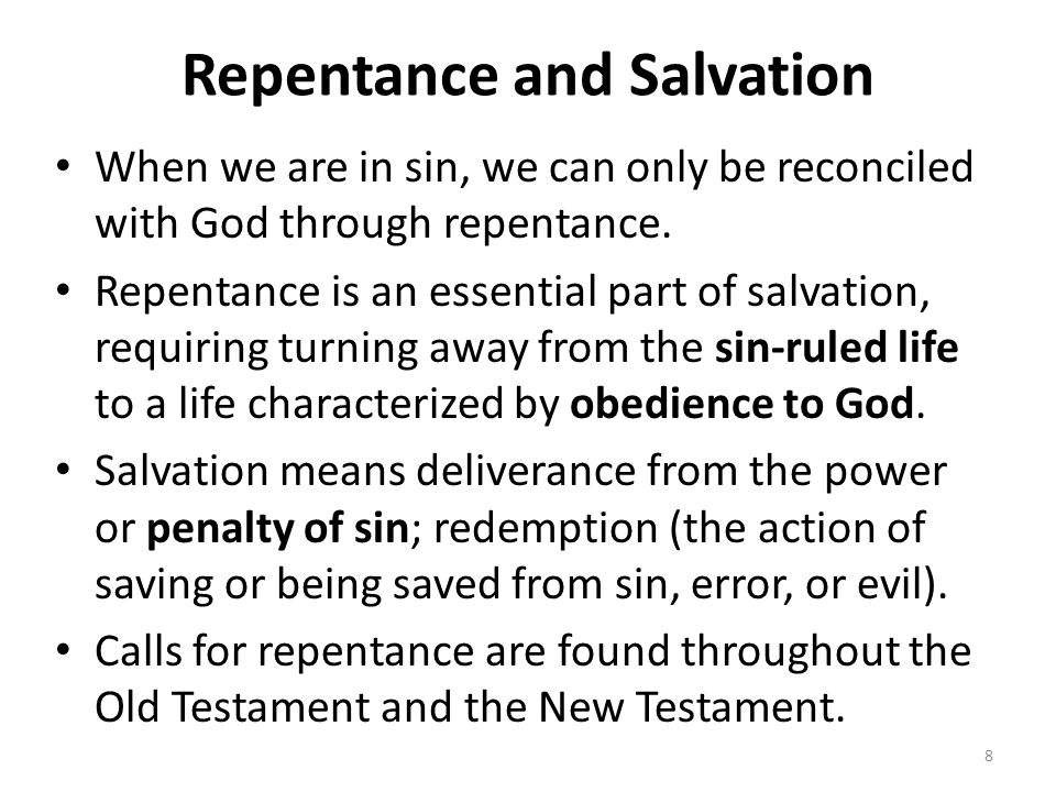 Repentance and Salvation When we are in sin, we can only be reconciled with God through repentance. Repentance is an essential part of salvation, requ