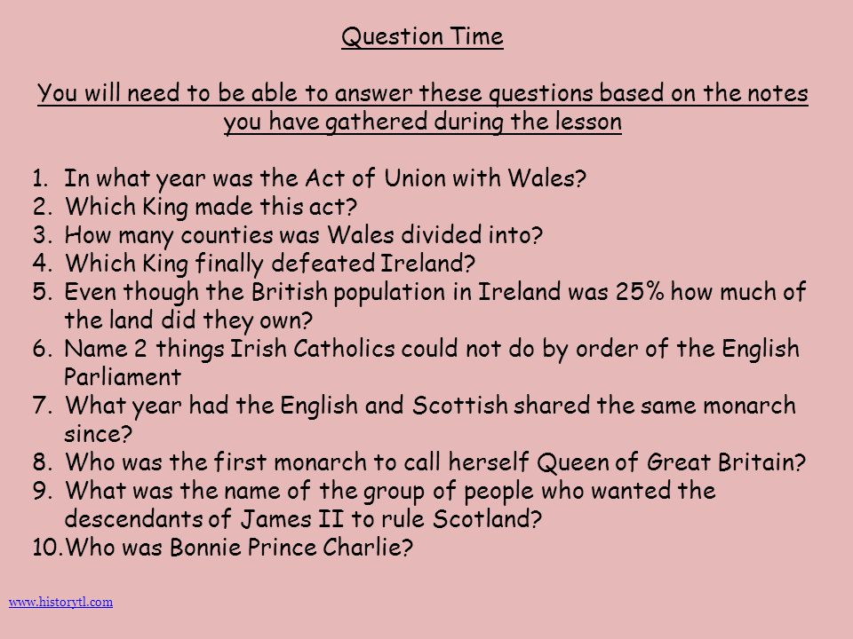 Question Time You will need to be able to answer these questions based on the notes you have gathered during the lesson 1.In what year was the Act of