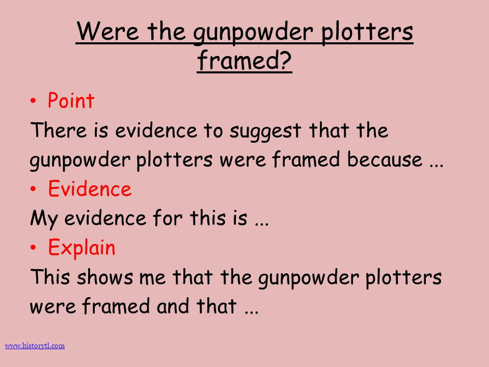 Were the gunpowder plotters framed? Point There is evidence to suggest that the gunpowder plotters were framed because... Evidence My evidence for thi