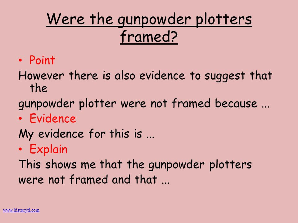 Were the gunpowder plotters framed? Point However there is also evidence to suggest that the gunpowder plotter were not framed because... Evidence My