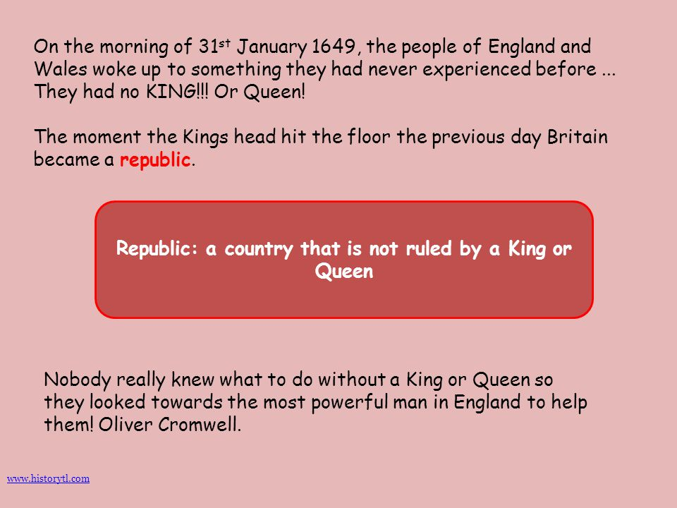 On the morning of 31 st January 1649, the people of England and Wales woke up to something they had never experienced before... They had no KING!!! Or