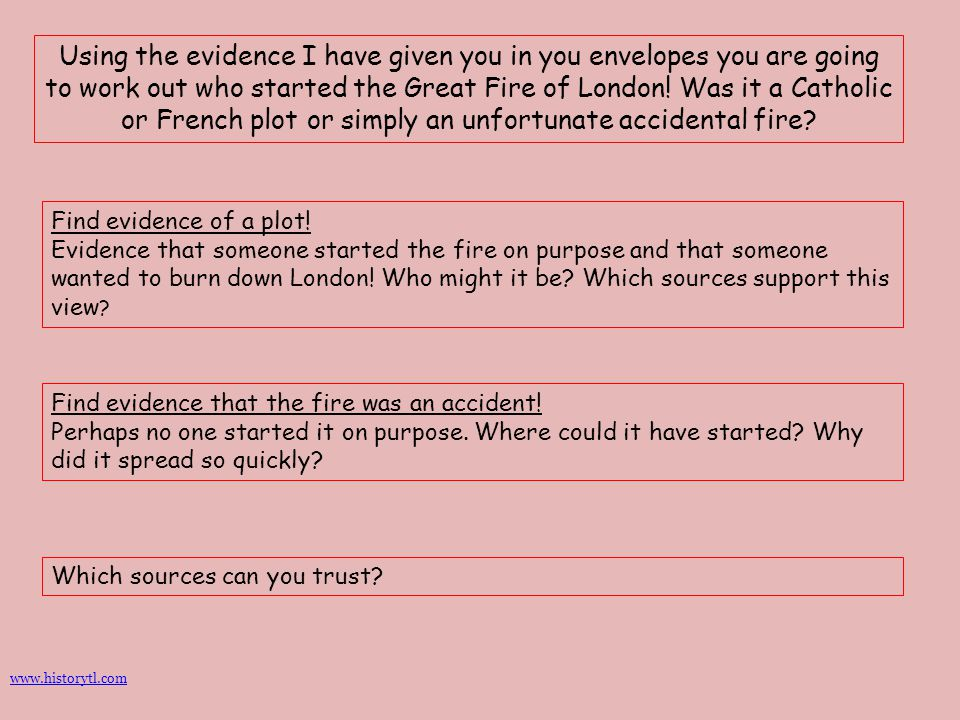 Using the evidence I have given you in you envelopes you are going to work out who started the Great Fire of London! Was it a Catholic or French plot