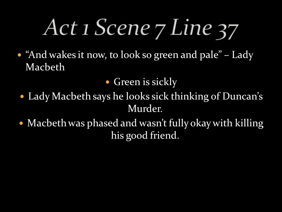 And wakes it now, to look so green and pale – Lady Macbeth Green is sickly Lady Macbeth says he looks sick thinking of Duncan's Murder.