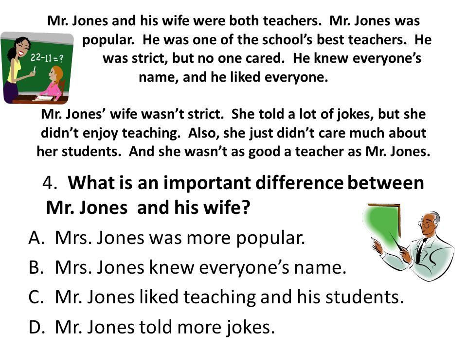 Mr.Jones and his wife were both teachers. Mr. Jones was popular.