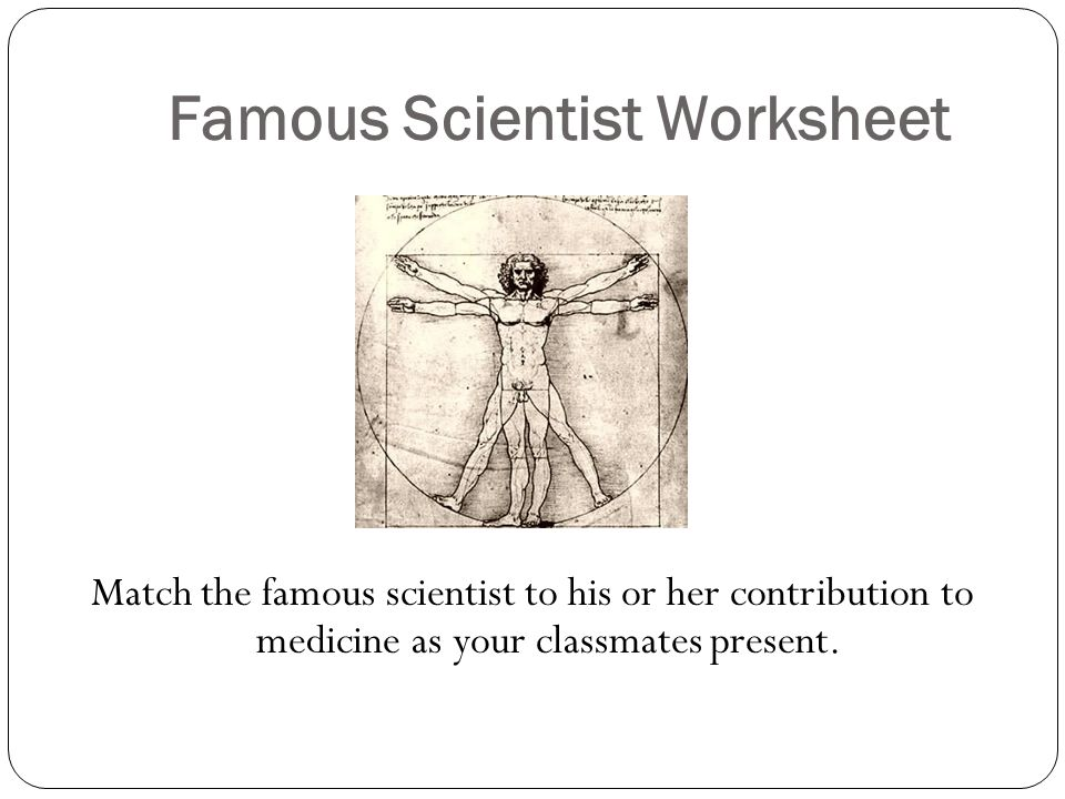 Famous Scientist Worksheet Match the famous scientist to his or her contribution to medicine as your classmates present.
