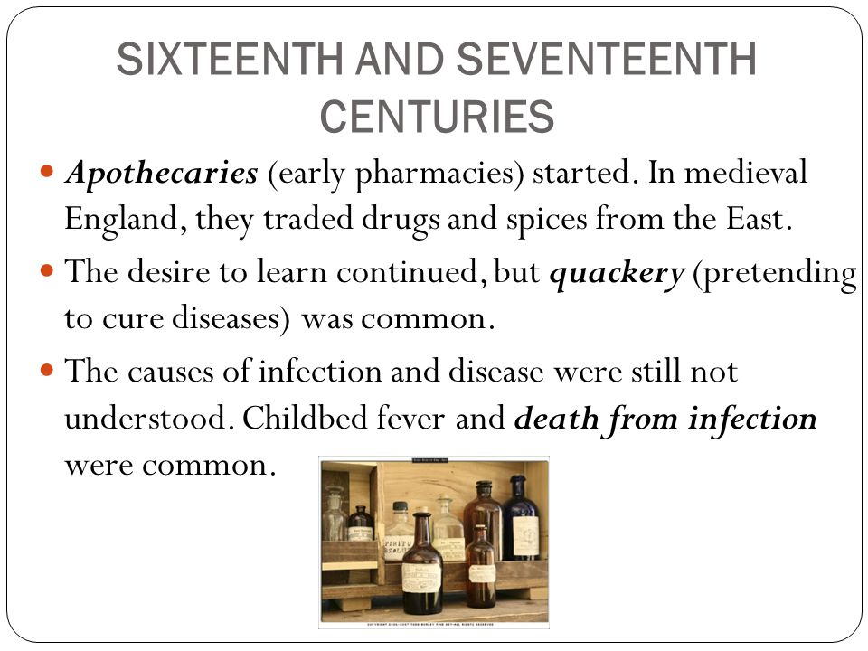 SIXTEENTH AND SEVENTEENTH CENTURIES Apothecaries (early pharmacies) started. In medieval England, they traded drugs and spices from the East. The desi
