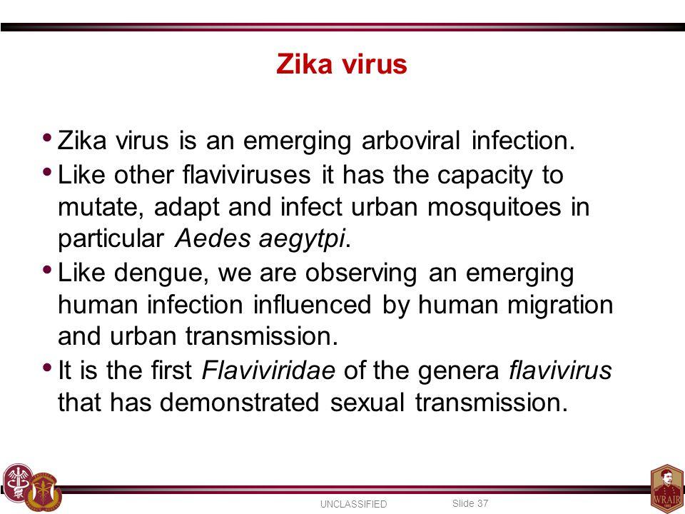 UNCLASSIFIED Slide 37 Zika virus Zika virus is an emerging arboviral infection.