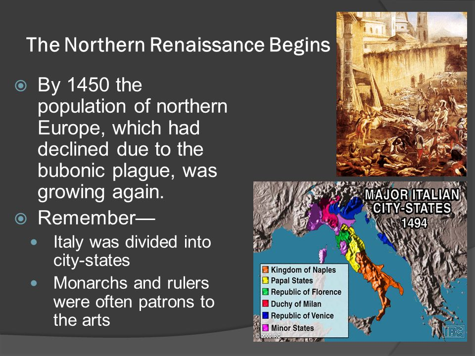 The Northern Renaissance Begins  By 1450 the population of northern Europe, which had declined due to the bubonic plague, was growing again.  Rememb