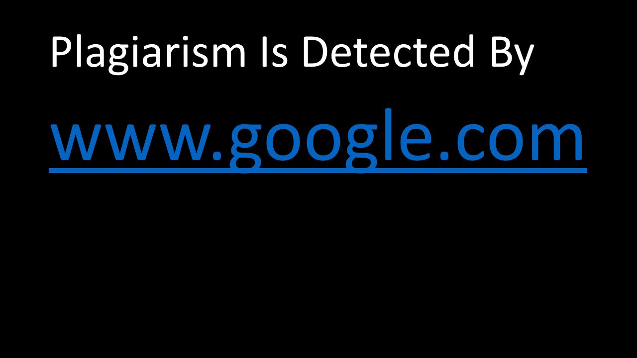 Plagiarism Is Detected By www.google.com