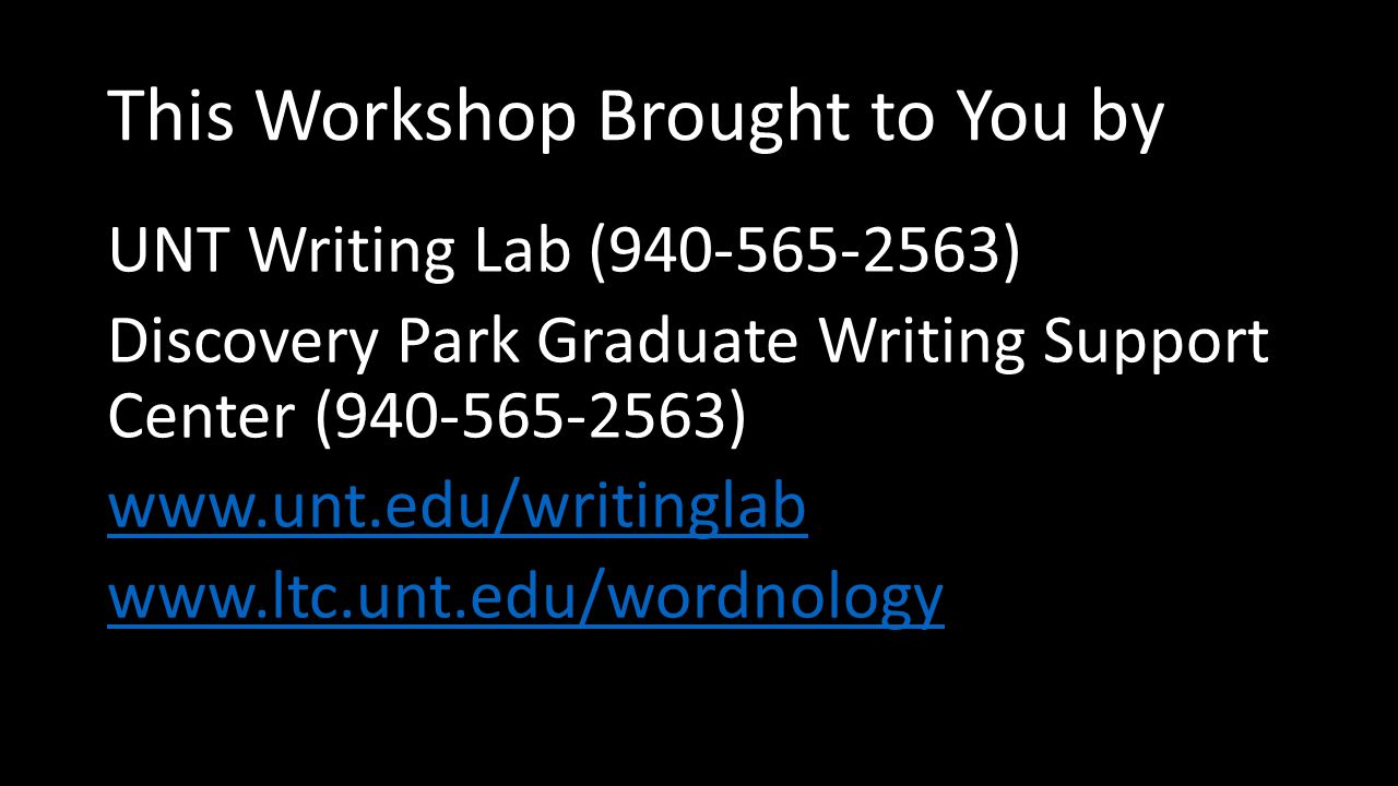 This Workshop Brought to You by UNT Writing Lab (940-565-2563) Discovery Park Graduate Writing Support Center (940-565-2563) www.unt.edu/writinglab www.ltc.unt.edu/wordnology