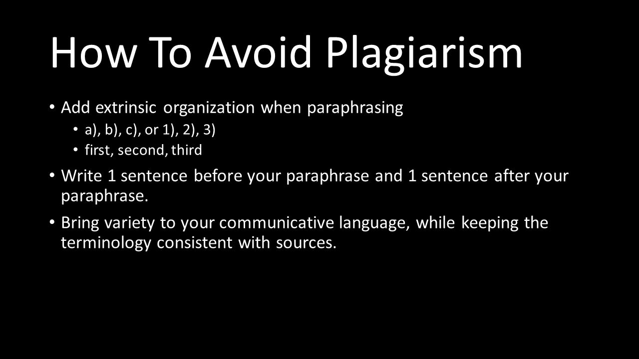 How To Avoid Plagiarism Add extrinsic organization when paraphrasing a), b), c), or 1), 2), 3) first, second, third Write 1 sentence before your paraphrase and 1 sentence after your paraphrase.