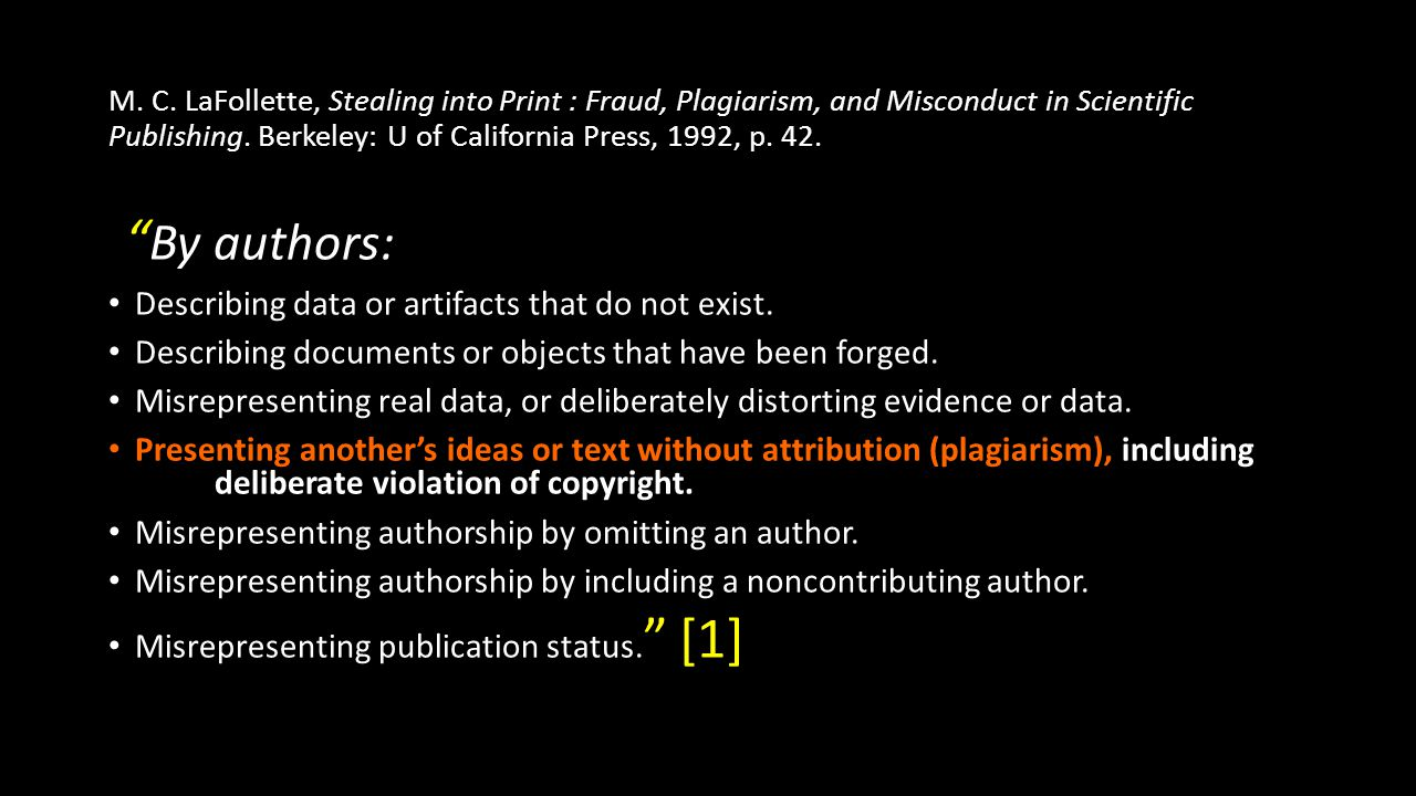 M.C. LaFollette, Stealing into Print : Fraud, Plagiarism, and Misconduct in Scientific Publishing.