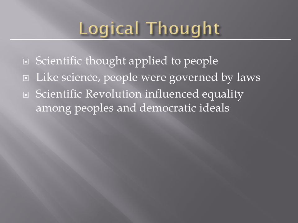  Scientific thought applied to people  Like science, people were governed by laws  Scientific Revolution influenced equality among peoples and demo