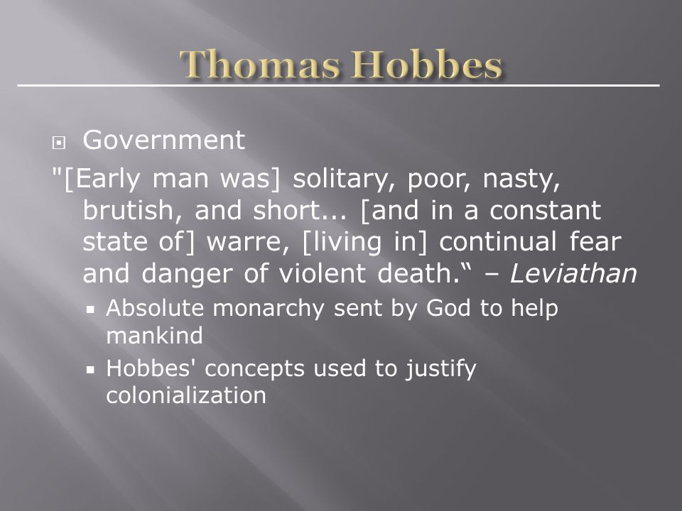  Government [Early man was] solitary, poor, nasty, brutish, and short...
