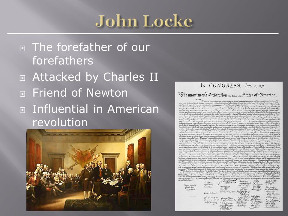  The forefather of our forefathers  Attacked by Charles II  Friend of Newton  Influential in American revolution