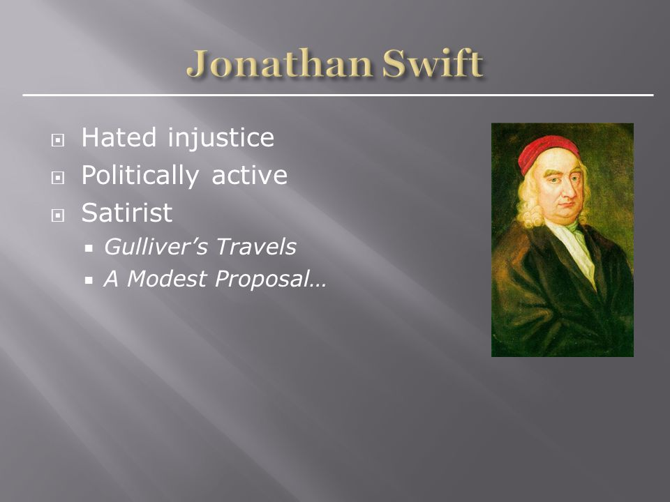  Hated injustice  Politically active  Satirist  Gulliver's Travels  A Modest Proposal…