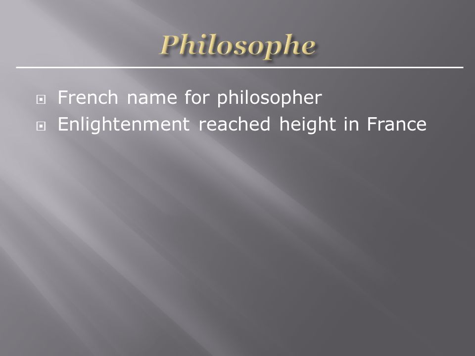  French name for philosopher  Enlightenment reached height in France