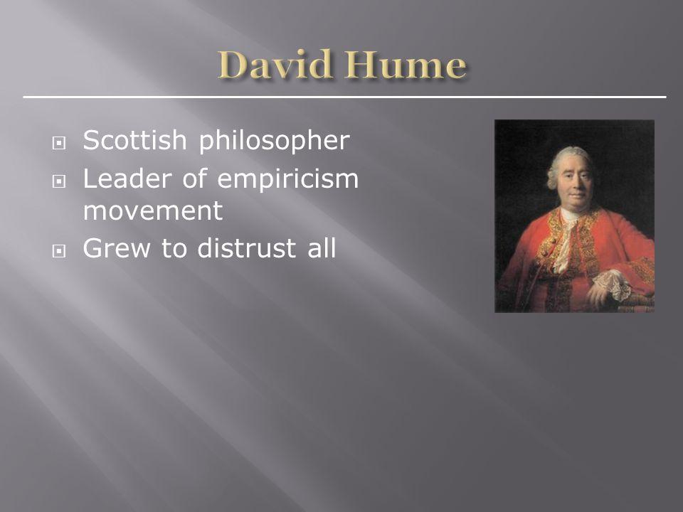  Scottish philosopher  Leader of empiricism movement  Grew to distrust all