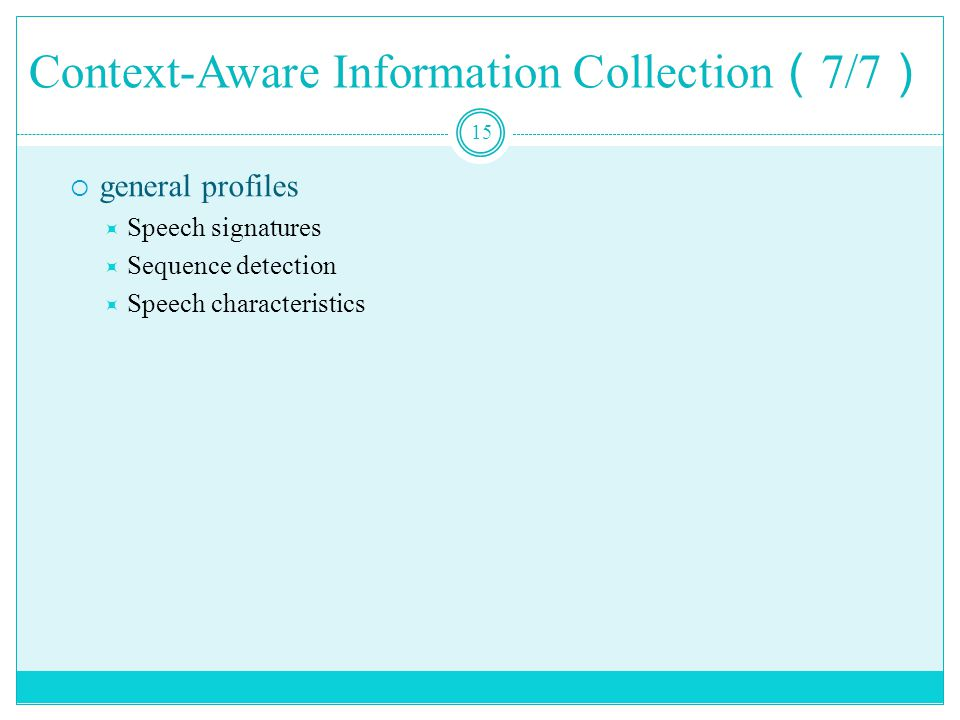 Context-Aware Information Collection ( 7/7 ) 15  general profiles  Speech signatures  Sequence detection  Speech characteristics
