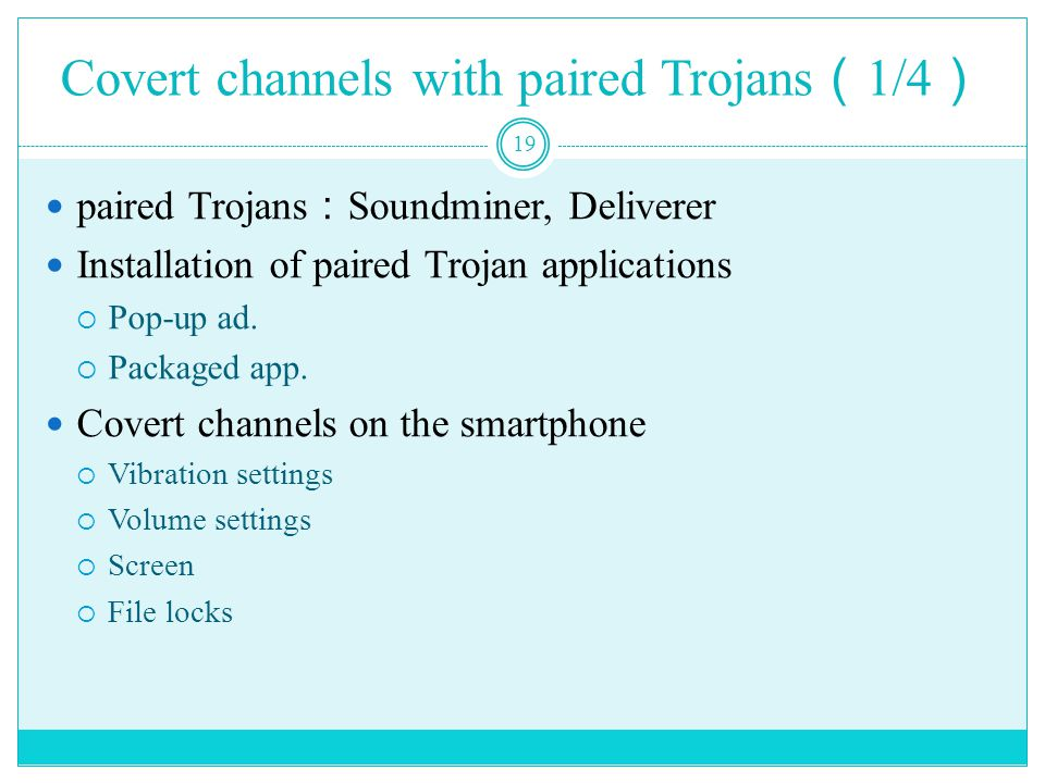 Covert channels with paired Trojans ( 1/4 ) 19 paired Trojans : Soundminer, Deliverer Installation of paired Trojan applications  Pop-up ad.
