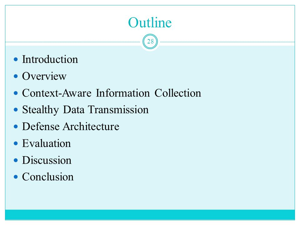 Outline Introduction Overview Context-Aware Information Collection Stealthy Data Transmission Defense Architecture Evaluation Discussion Conclusion 28
