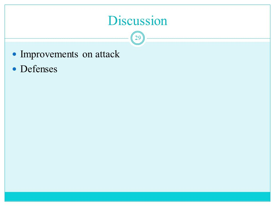 Discussion 29 Improvements on attack Defenses