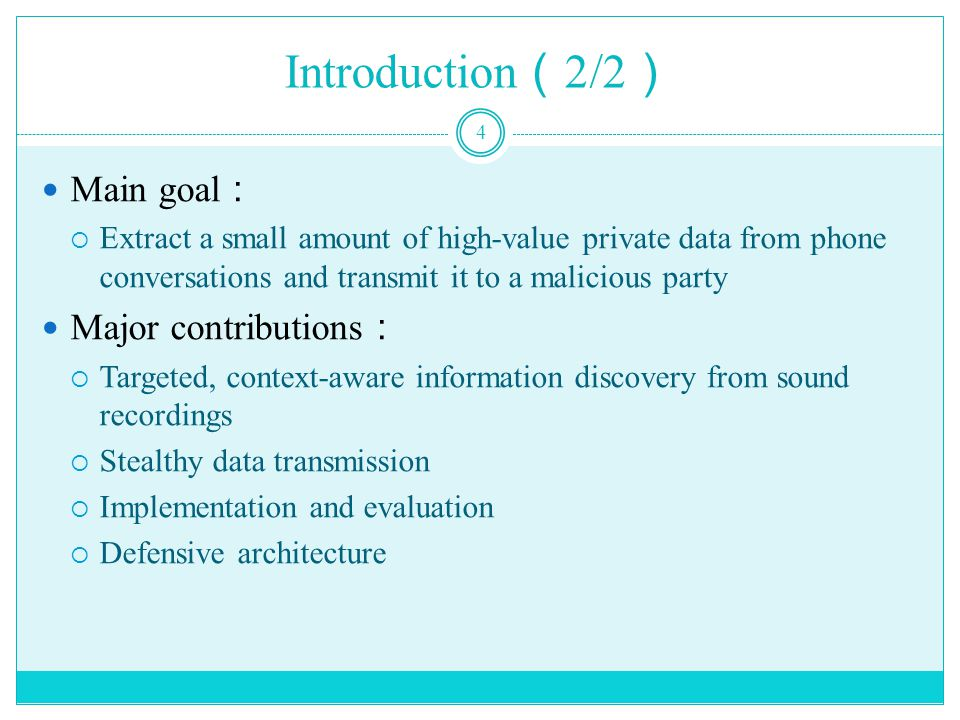 Introduction ( 2/2 ) 4 Main goal :  Extract a small amount of high-value private data from phone conversations and transmit it to a malicious party Major contributions :  Targeted, context-aware information discovery from sound recordings  Stealthy data transmission  Implementation and evaluation  Defensive architecture