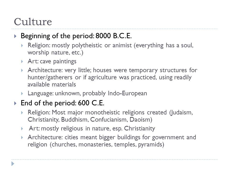 Culture  Beginning of the period: 8000 B.C.E.
