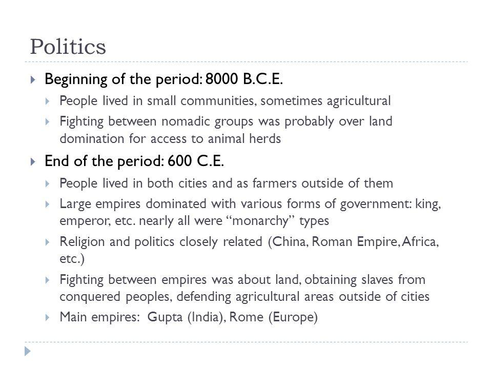 Politics  Beginning of the period: 8000 B.C.E.