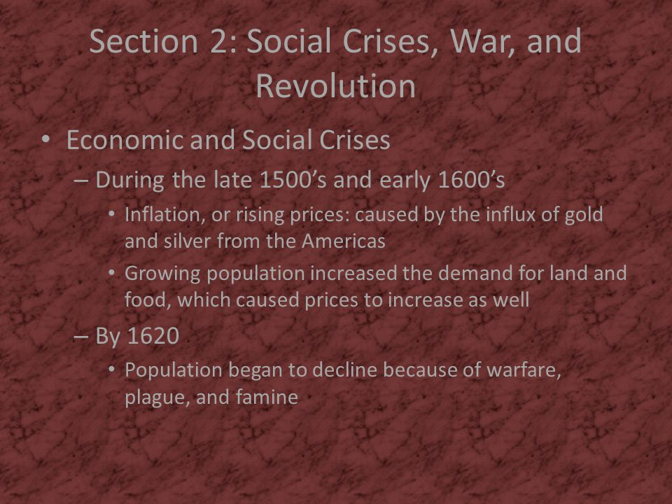 Section 2: Social Crises, War, and Revolution Economic and Social Crises – During the late 1500's and early 1600's Inflation, or rising prices: caused