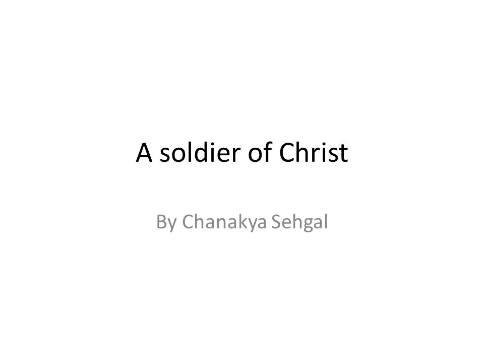 A soldier of Christ By Chanakya Sehgal