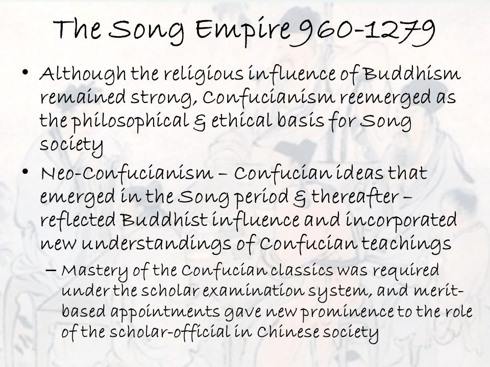 The Song Empire 960-1279 Although the religious influence of Buddhism remained strong, Confucianism reemerged as the philosophical & ethical basis for