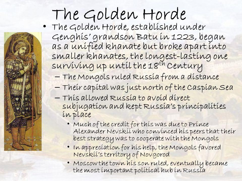 The Golden Horde The Golden Horde, established under Genghis' grandson Batu in 1223, began as a unified khanate but broke apart into smaller khanates,