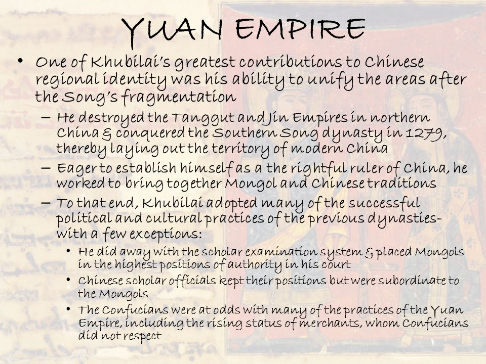 YUAN EMPIRE One of Khubilai's greatest contributions to Chinese regional identity was his ability to unify the areas after the Song's fragmentation –