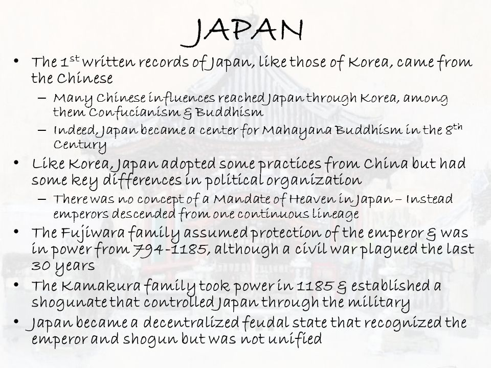 JAPAN The 1 st written records of Japan, like those of Korea, came from the Chinese – Many Chinese influences reached Japan through Korea, among them