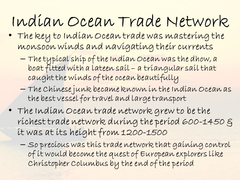 Indian Ocean Trade Network The key to Indian Ocean trade was mastering the monsoon winds and navigating their currents – The typical ship of the India