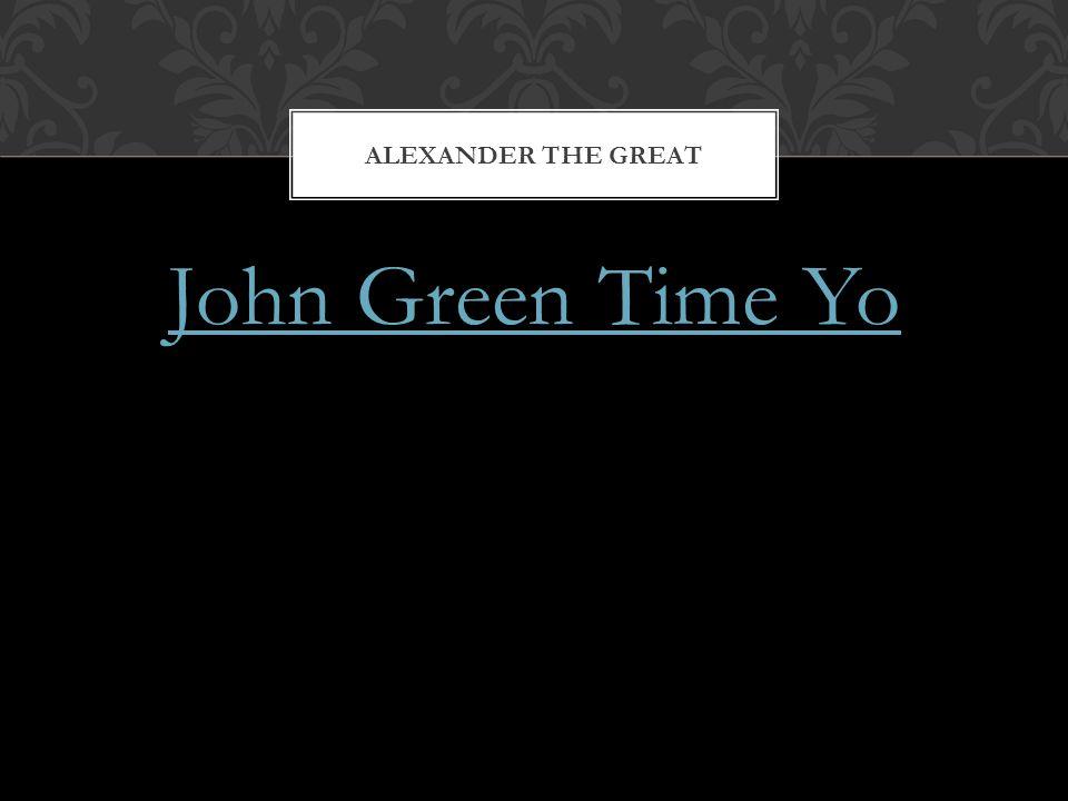 John Green Time Yo ALEXANDER THE GREAT