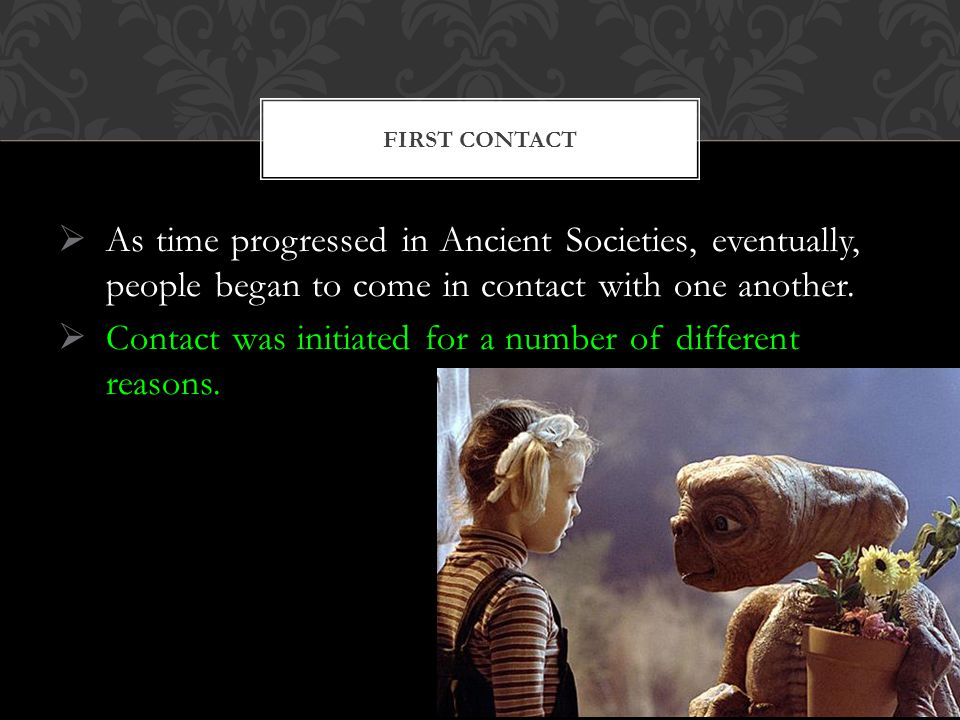  As time progressed in Ancient Societies, eventually, people began to come in contact with one another.