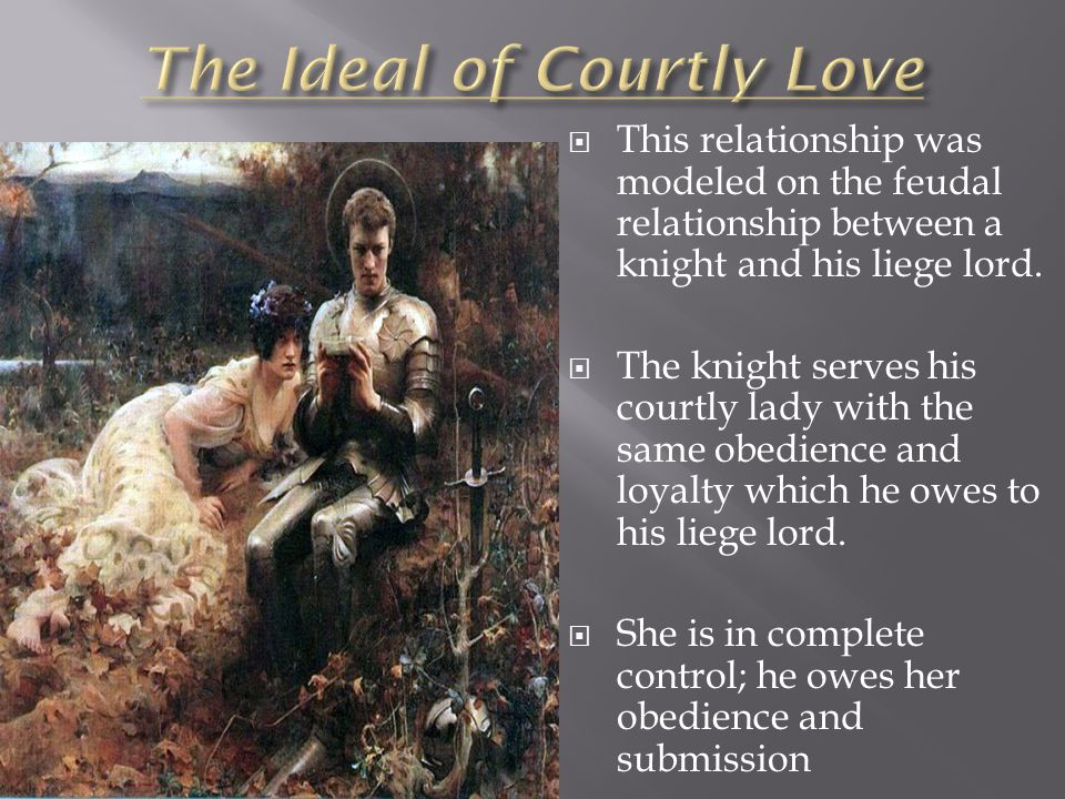  This relationship was modeled on the feudal relationship between a knight and his liege lord.