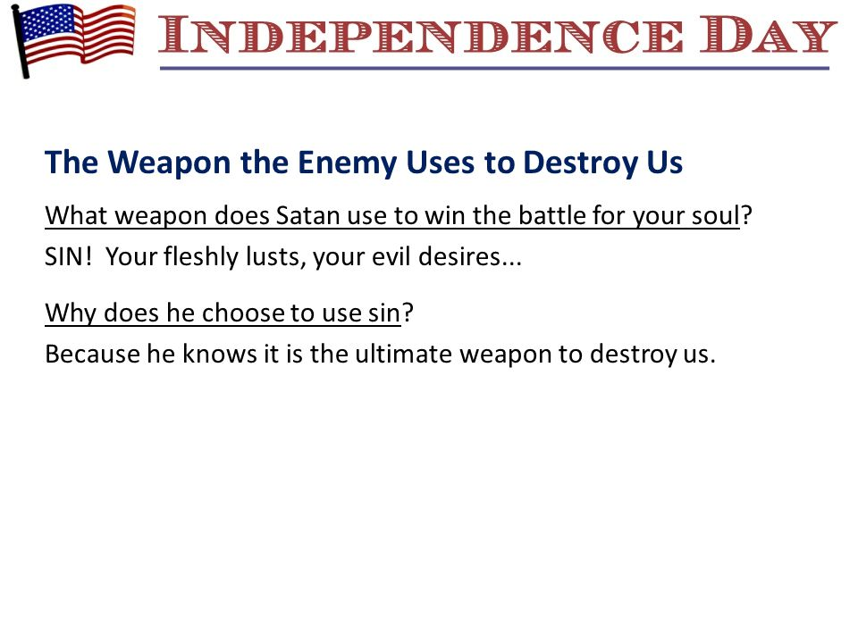 The Weapon the Enemy Uses to Destroy Us What weapon does Satan use to win the battle for your soul.