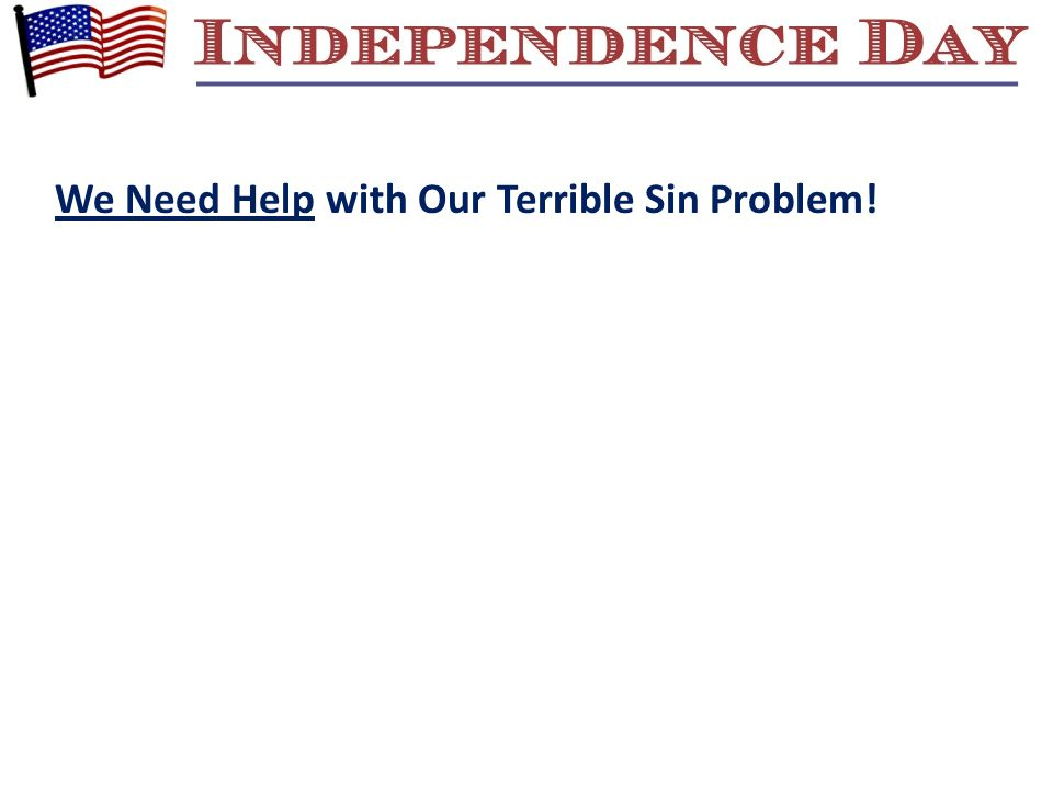 We Need Help with Our Terrible Sin Problem!