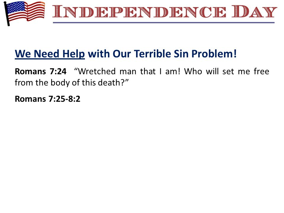 """We Need Help with Our Terrible Sin Problem! Romans 7:24 """"Wretched man that I am! Who will set me free from the body of this death?"""" Romans 7:25-8:2"""