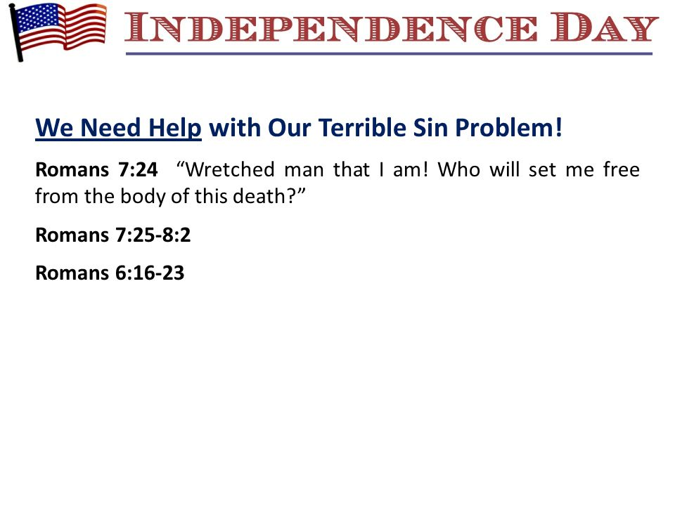 """We Need Help with Our Terrible Sin Problem! Romans 7:24 """"Wretched man that I am! Who will set me free from the body of this death?"""" Romans 7:25-8:2 Ro"""