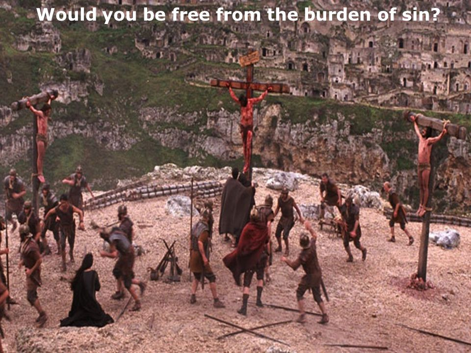 Would you be free from the burden of sin?
